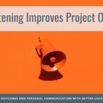 Better Listening for Improved Project Outcomes
